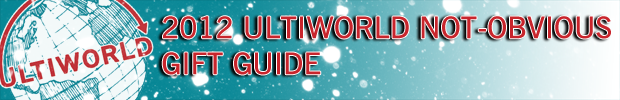 The 2012 Ultiworld Not-Obvious Gift Guide.